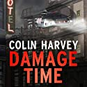 Damage Time Audiobook by Colin Harvey Narrated by Andy Caploe