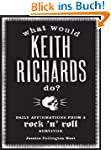 What Would Keith Richards Do?: Daily...