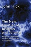 img - for The New Frontier of Religion and Science: Religious Experience, Neuroscience and the Transcendent book / textbook / text book