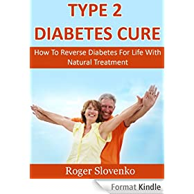 Type 2 Diabetes Cure - How To Reverse Diabetes For Life With Natural Treatment (English Edition)