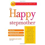 The Happy Stepmother: Stay Sane, Empower Yourself, Thrive in Your New Family ~ Rachelle Katz