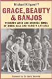 img - for Grace, Beauty and Banjos: Peculiar Lives and Strange Times of Music Hall and Variety Artistes (Oberon Book) book / textbook / text book
