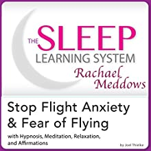 Stop Flight Anxiety and Fear of Flying: Hypnosis, Meditation and Subliminal - the Sleep Learning System Featuring Rachael Meddows (       UNABRIDGED) by Joel Thielke Narrated by Rachael Meddows