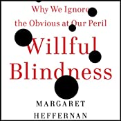 Willful Blindness: Why We Ignore the Obvious at Our Peril | [Margaret Heffernan]