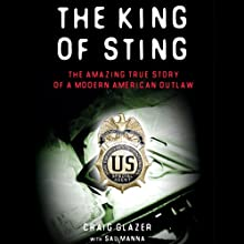 The King of Sting: The Amazing True Story of a Modern American Outlaw (       UNABRIDGED) by Craig Glazer, Sal Manna Narrated by Robin Bloodworth