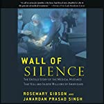 Wall of Silence: The Untold Story of the Medical Mistakes That Kill and Injure Millions of Americans | Rosemary Gibson,Janardan Prasad Singh