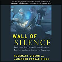 Wall of Silence: The Untold Story of the Medical Mistakes That Kill and Injure Millions of Americans Audiobook by Rosemary Gibson, Janardan Prasad Singh Narrated by Jack Chekijian