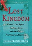 img - for Lost Kingdom: Hawaii s Last Queen, the Sugar Kings, and America s First Imperial Venture book / textbook / text book