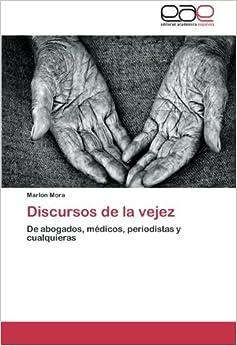 Discursos de la vejez: De abogados, médicos, periodistas y