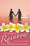 To Hold A Rainbow: A Maui Love Story (English Edition)