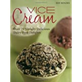 Vice Cream: Over 70 Sinfully Delicious Dairy-Free Delights ~ Jeff Rogers