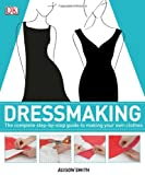 Dressmaking: The Complete Step-By-Step Quide to Making Your Own Clothes Alison Smith