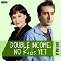Double Income, No Kids Yet: The Complete Series 2 Radio/TV von David Spicer Gesprochen von: David Tennant, Liz Carling