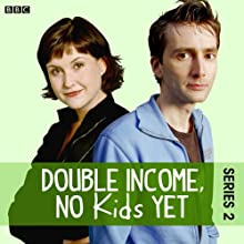 Double Income, No Kids Yet: The Complete Series 2  by David Spicer Narrated by David Tennant, Liz Carling