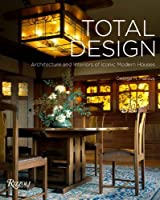 Total Design: Architecture and Interiors of Iconic Modern Houses from Rizzoli International Publications