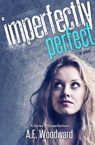 Imperfectly Perfect (A Series of Imperfections 1) by A.E. Woodward