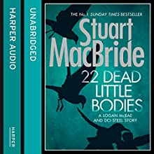 22 Dead Little Bodies: A Logan and Steel Short Novel (       UNABRIDGED) by Stuart MacBride Narrated by Steve Worsley