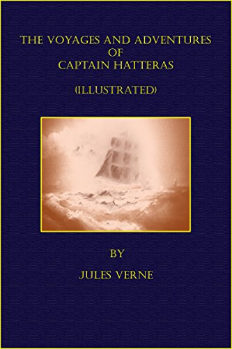 Jules Verne - The Voyages And Adventures Of Captain Hatteras (Illustrated)