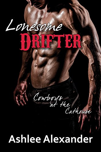 Ashlee Alexander - Lonesome Drifter (Cowboys at the Cathouse Book 2)