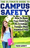 img - for The Ultimate Guide To Campus Safety: How To Keep Your Child Safe On A College Campus Their Freshman Year (Self Defense, Freshman, Safety At College) book / textbook / text book