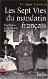 echange, troc Philippe Flandrin - Les Sept Vies du mandarin français : Paul Pelliot ou la Passion de l'Orient