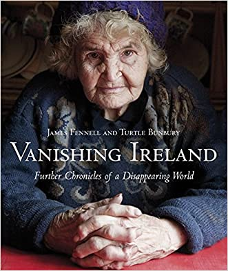 Vanishing Ireland: Further Chronicles of a Disappearing World written by James Fennel