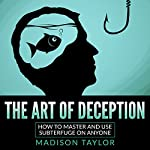 The Art of Deception: How to Master and Use Subterfuge on Anyone | Madison Taylor