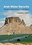 Hussein A. Amery Arab Water Security: Threats and Opportunities in the Gulf States