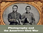 Photography and the American Civil Wa...