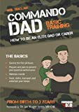 Neil Sinclair Commando Dad: How to be an Elite Dad or Carer. From Birth to Three Years