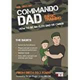 Commando Dad: How to be an Elite Dad or Carer.  From Birth to Three Yearsby Neil Sinclair