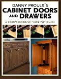Danny Proulx's Cabinet Doors and Drawers (Popular Woodworking) - 1558707395