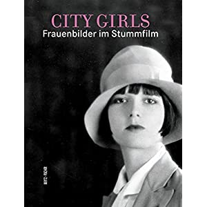 City Girls: Frauenbilder im Stummfilm