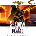 Shadow of the Flame: Dragonlance: Taladas Trilogy, Book 3 (       UNABRIDGED) by Chris Pierson Narrated by Elisa Carlson