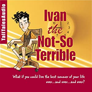 Ivan the Not-So-Terrible: Tales of a Time-Traveling Ten Year-Old | [Richard Stim]