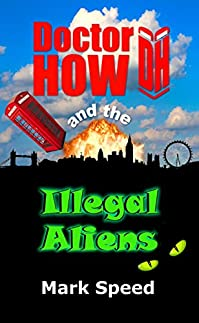 (FREE on 10/11) Doctor How And The Illegal Aliens: Doctor How, Book One - Who Is Doctor How? by Mark Speed - http://eBooksHabit.com