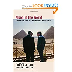 Nixon in the World: American Foreign Relations, 1969-1977 by Fredrik Logevall and Andrew Preston
