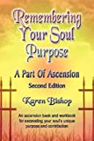 Remembering Your Soul Purpose: A Part of Ascension, 2nd Edition