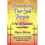 Remembering Your Soul Purpose: A Part of Ascension, 2nd Edition ~ Karen Bishop