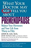 img - for What Your Doctor May Not Tell You about Premenopause: Balance Your Hormones and Your Life from Thirty to Fifty   [WHAT YOUR DR MAY NOT-WHAT YOUR] [Paperback] book / textbook / text book