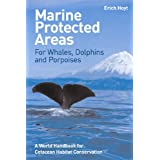 Marine Protected Areas for Whales Dolphins and Porpoises: A World Handbook for Cetacean Habitat Conservation ~ Erich Hoyt