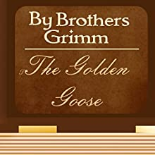 The Golden Goose (       UNABRIDGED) by Grimm Brothers Narrated by Anastasia Bertollo