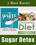 COOKBOOKS: Sugar Detox: 2 Book Bundle (Recipes, Recipe Books, Paleo Diet, Diet Books for Women) (Diet Books, Diet, Healthy Cooking, Weight Watchers, Healthy ... Diabetes, Ketogenic Diet, Weight Loss 1)