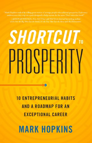 Shortcut to Prosperity: 10 Entrepreneurial Habits and a Roadmap for an Exceptional Career (Mark Hopkins Development compare prices)