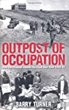 Outpost of Occupation: How the Channel Islands Survived Nazi Rule 1940-45 (1845135121) by Turner, Barry