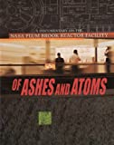 Of Ashes and Atoms : A Documentary on the NASA Plum Brook Reactor Facility [DVD]