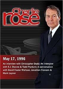 Charlie Rose with Christopher Dodd; E.J. Dionne & Todd Purdum; David Foster Wallace, Jonathan Franzen & Mark Leyner (May 17, 1996)
