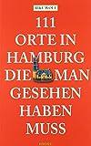 Rike Wolf: 111 Orte in Hamburg die man gesehen haben muss