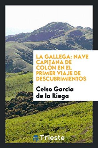 La Gallega: Nave Capitana de Colon En El Primer Viaje de Descubrimientos  [Garcia De La Riega, Celso] (Tapa Blanda)