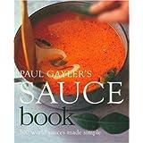 Paul Gayler's Sauce Book: 300 World Sauces Made Simpleby Paul Gayler